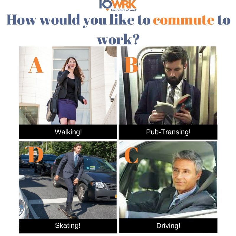 How would you like to commute to your work place - Kowrk
